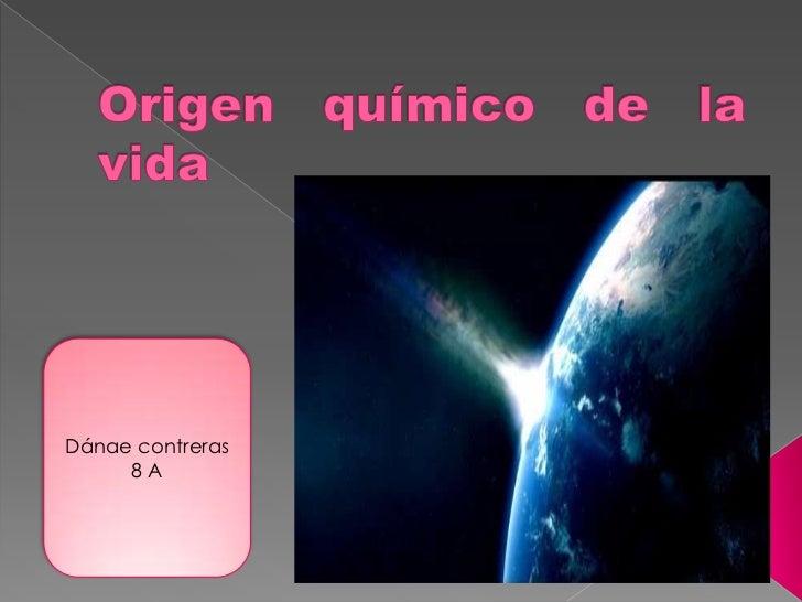 Origen químico de la vida<br />Dánae contreras<br />8 A<br />
