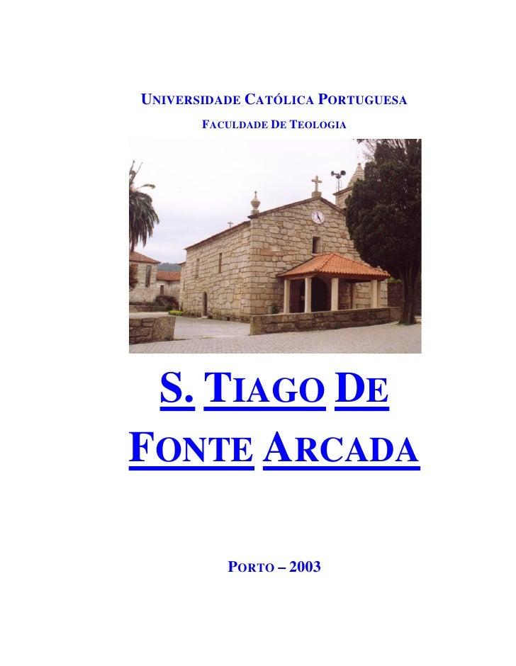 UNIVERSIDADE CATÓLICA PORTUGUESA        FACULDADE DE TEOLOGIA      S. TIAGO DE FONTE ARCADA            PORTO – 2003