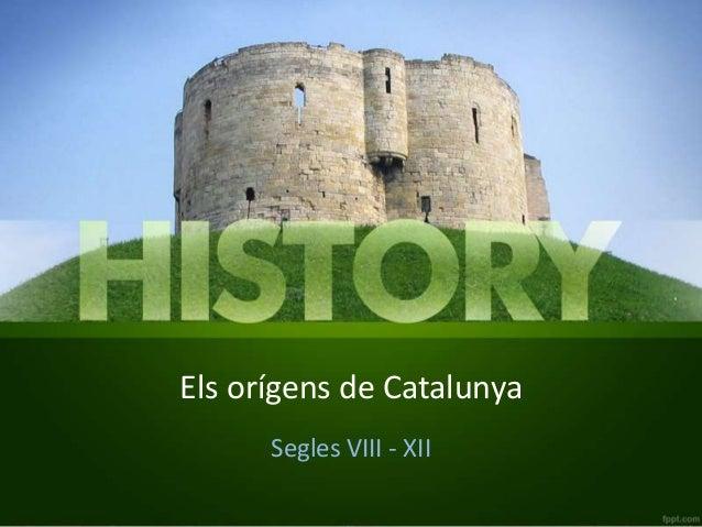 Els orígens de Catalunya Segles VIII - XII