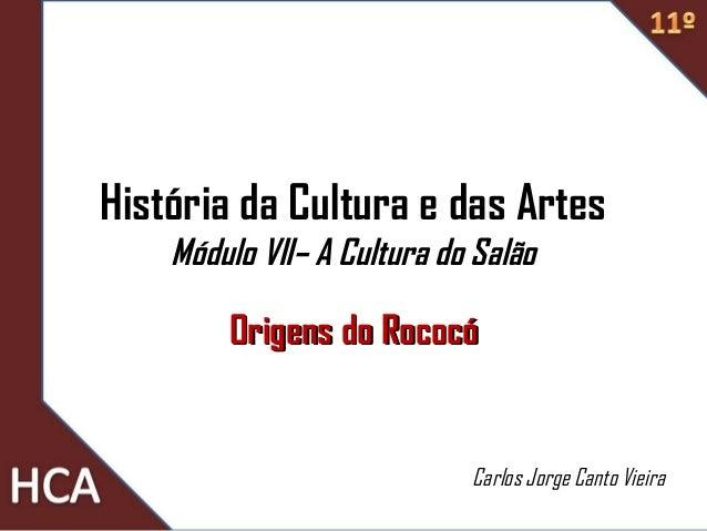 História da Cultura e das Artes Módulo VII– A Cultura do Salão Origens do RococóOrigens do Rococó Carlos Jorge Canto Vieira