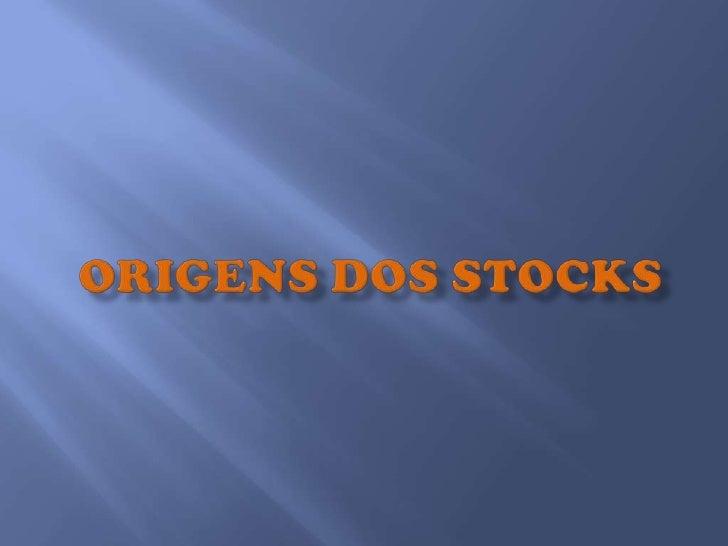 ORIGENS DOS STOCKS <br />