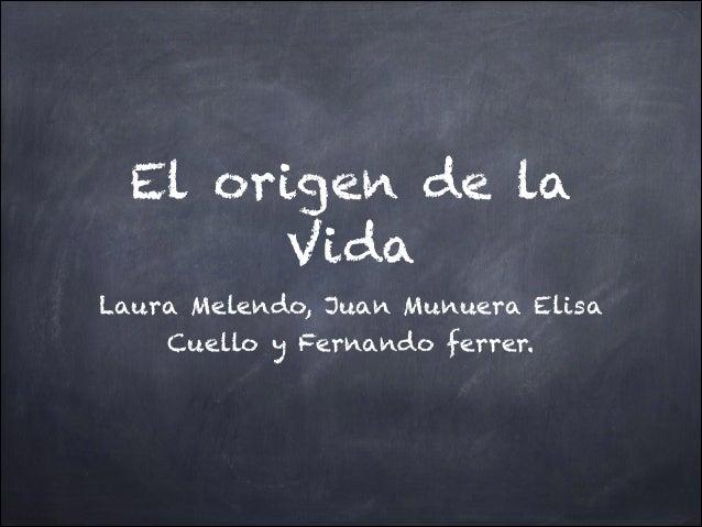 El origen de la Vida Laura Melendo, Juan Munuera Elisa Cuello y Fernando ferrer.