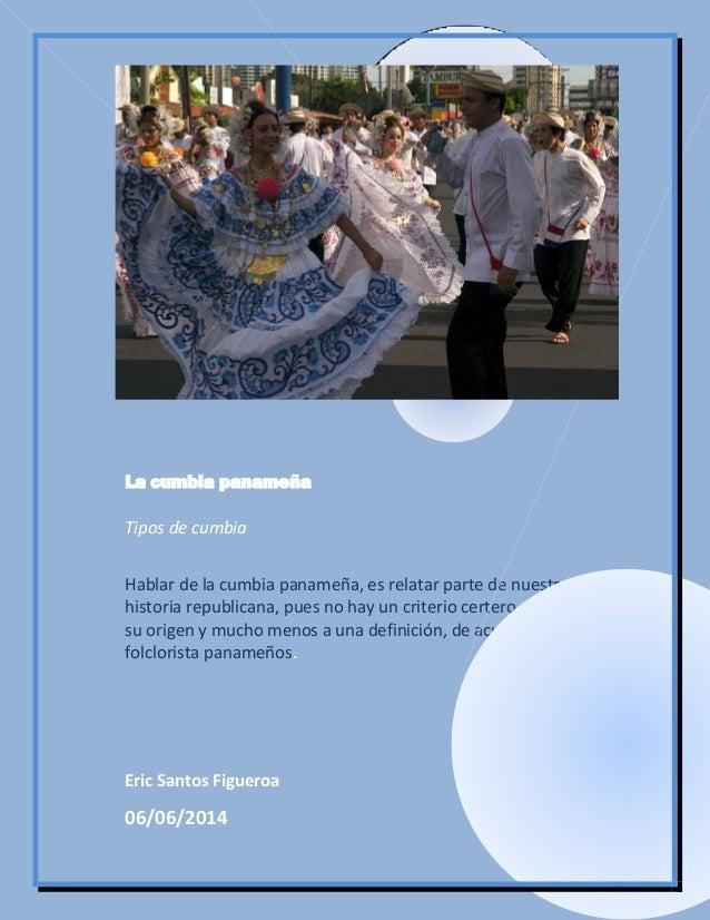 La cumbia panameña Tipos de cumbia Hablar de la cumbia panameña, es relatar parte de nuestra historia republicana, pues no...
