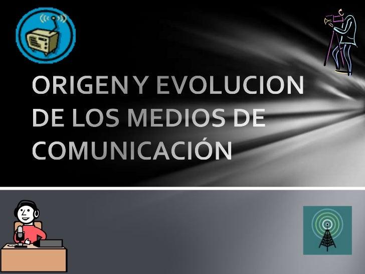 ORIGEN Y EVOLUCION DE LOS MEDIOS DE COMUNICACIÓN <br />