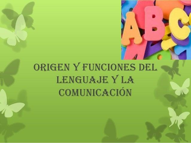 Origen y Funciones delLenguaje y lacomunicación