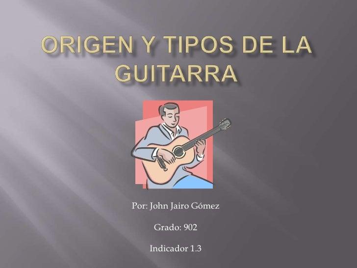 Por: John Jairo Gómez     Grado: 902    Indicador 1.3