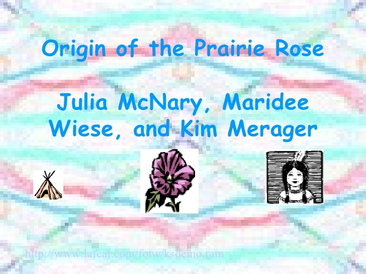 Origin of the Prairie Rose Julia McNary, Maridee Wiese, and Kim Merager   http://www. lafcat .com/ fotw / ksdemo .ram