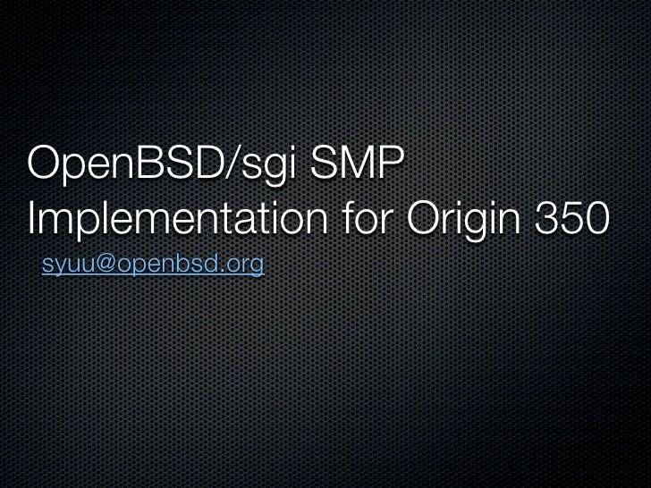 OpenBSD/sgi SMP Implementation for Origin 350 syuu@openbsd.org