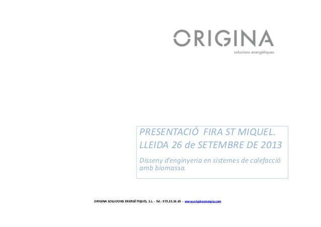 PRESENTACIÓFIRASTMIQUEL. LLEIDA26deSETEMBREDE2013 Dissenyd'enginyeriaensistemesdecalefacció ambbiomassa. ...