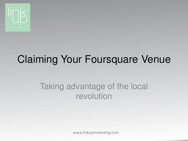 Claiming Your Foursquare Venue<br />Taking advantage of the local revolution<br />