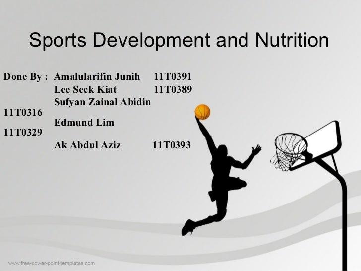 Sports Development and NutritionDone By : Amalularifin Junih 11T0391          Lee Seck Kiat        11T0389          Sufyan...