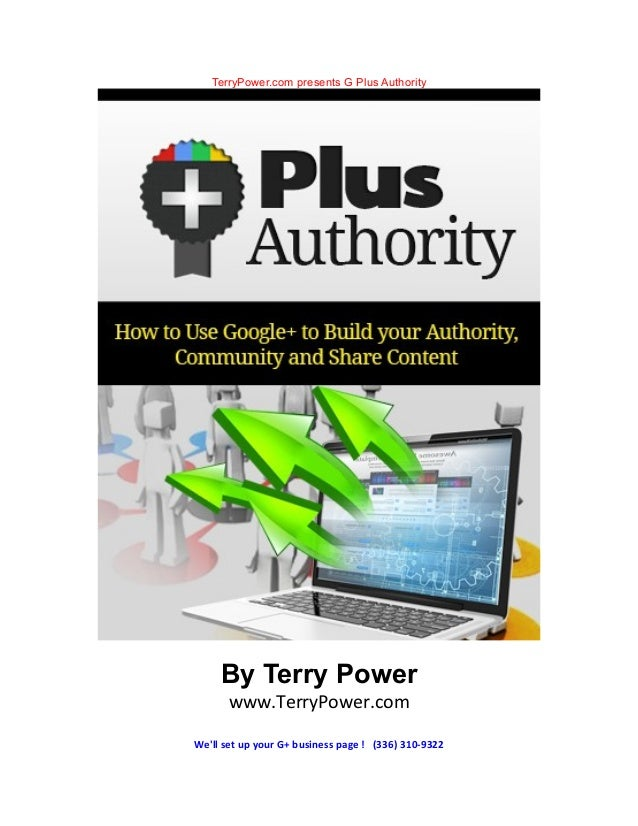 TerryPower.com presents G Plus AuthorityBy Terry Powerwww.TerryPower.comWell set up your G+ business page ! (336) 310-9322