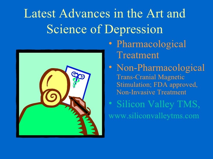 Latest Advances in the Art and    Science of Depression               • Pharmacological                 Treatment         ...