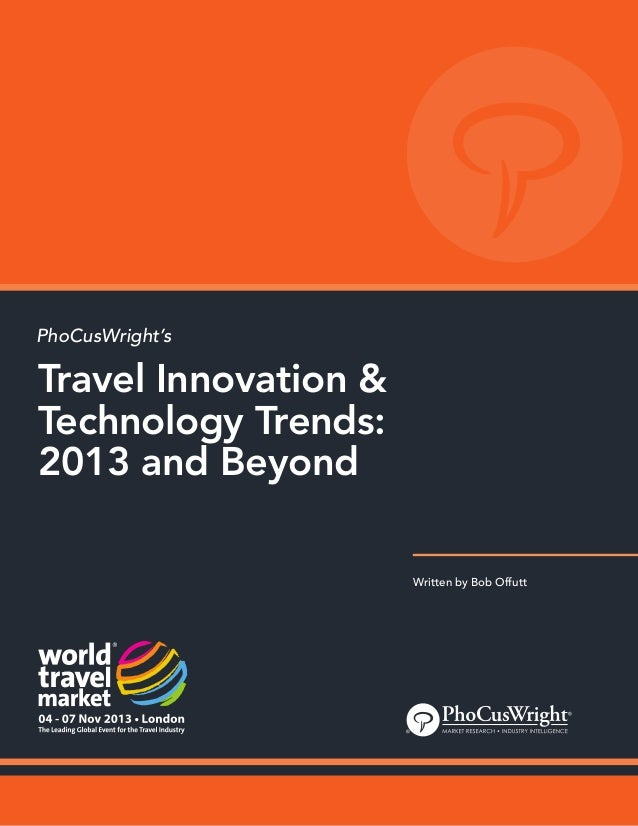 PhoCusWright's  Travel Innovation & Technology Trends: 2013 and Beyond Written by Bob Offutt