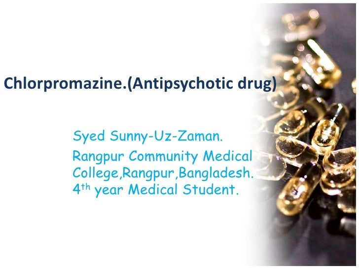 Chlorpromazine.(Antipsychotic drug)<br />SyedSunny-Uz-Zaman.<br />Rangpur Community Medical College,Rangpur,Bangladesh.4th...