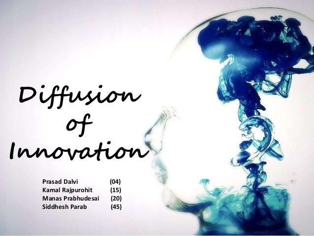 Diffusion  of  Innovation  Prasad Dalvi (04)  Kamal Rajpurohit (15)  Manas Prabhudesai (20)  Siddhesh Parab (45)