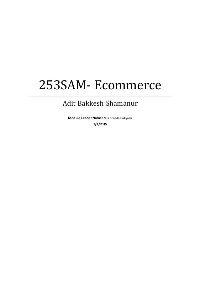 253SAM- Ecommerce Adit Bakkesh Shamanur Module Leader Name: Mrs Brenda Hollyoak 3/1/2015