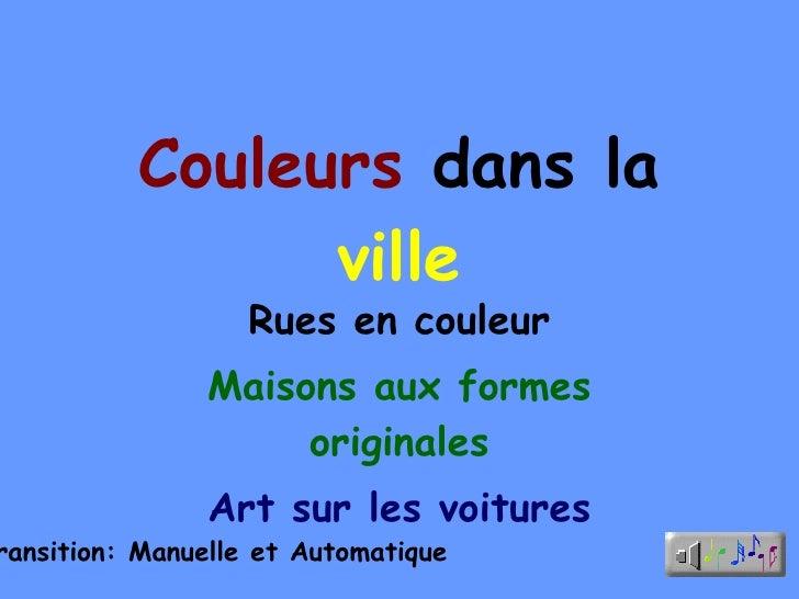 Couleurs  dans la  ville Rues en couleur Maisons aux formes originales Art sur les voitures Transition: Manuelle et Automa...