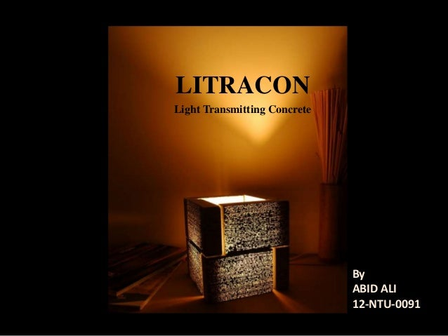 LITRACON  Light Transmitting Concrete  s  By  ABID ALI  12-NTU-0091