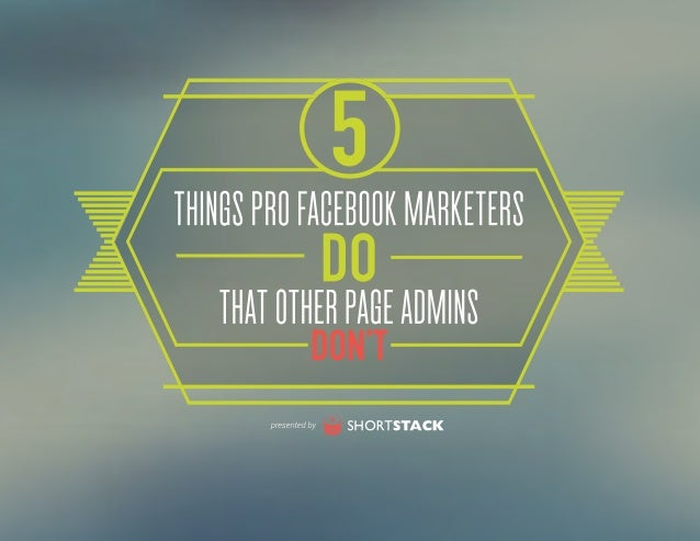 5THINGSPROFACEBOOKMARKETERSDOTHATOTHERPAGEADMINSDON'T 1 What sets pro Facebook marketers apart from the rest? Many things....