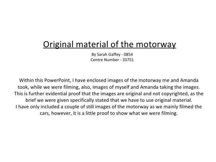 Original material of the motorway Within this PowerPoint, I have enclosed images of the motorway me and Amanda took, while...