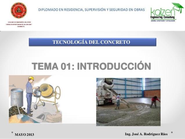 COLEGIO DE INGENIEROS DEL PERÚ CONSEJO DEPARTAMENTAL DE ANCASH - CHIMBOTE TECNOLOGÍA DEL CONCRETO TEMA 01: INTRODUCCIÓN In...