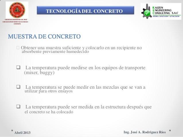 TECNOLOGÍA DEL CONCRETO COLEGIO DE INGENIEROS DEL PERÚ CONSEJO DEPARTAMENTAL DE ANCASH - CHIMBOTE MUESTRA DE CONCRETO Obt...