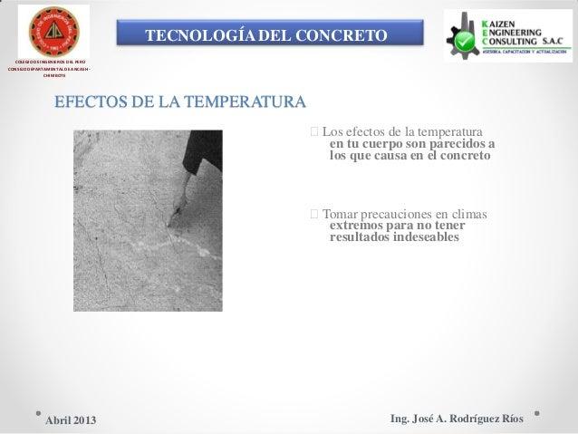 TECNOLOGÍA DEL CONCRETO COLEGIO DE INGENIEROS DEL PERÚ CONSEJO DEPARTAMENTAL DE ANCASH - CHIMBOTE EFECTOS DE LA TEMPERATUR...