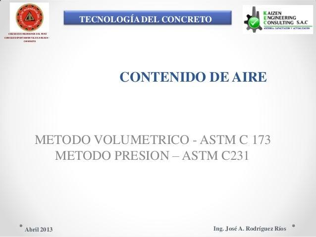 TECNOLOGÍA DEL CONCRETO COLEGIO DE INGENIEROS DEL PERÚ CONSEJO DEPARTAMENTAL DE ANCASH - CHIMBOTE CONTENIDO DE AIRE METODO...