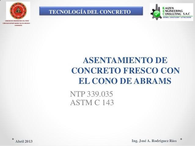 TECNOLOGÍA DEL CONCRETO COLEGIO DE INGENIEROS DEL PERÚ CONSEJO DEPARTAMENTAL DE ANCASH - CHIMBOTE ASENTAMIENTO DE CONCRETO...