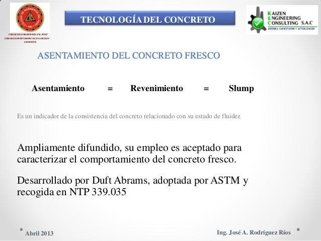 TECNOLOGÍA DEL CONCRETO COLEGIO DE INGENIEROS DEL PERÚ CONSEJO DEPARTAMENTAL DE ANCASH - CHIMBOTE ASENTAMIENTO DEL CONCRET...