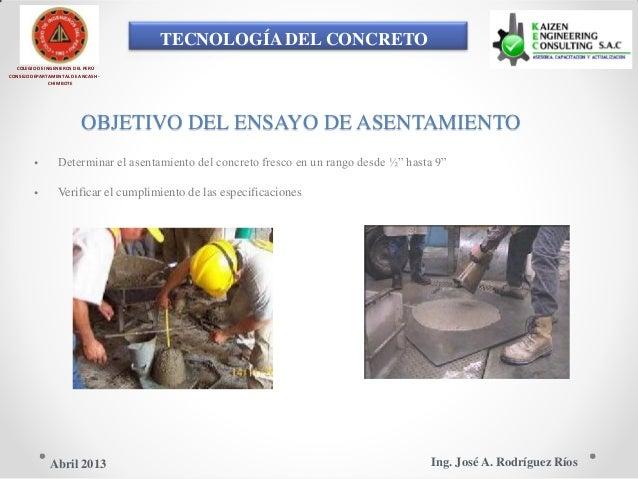 TECNOLOGÍA DEL CONCRETO COLEGIO DE INGENIEROS DEL PERÚ CONSEJO DEPARTAMENTAL DE ANCASH - CHIMBOTE OBJETIVO DEL ENSAYO DE A...