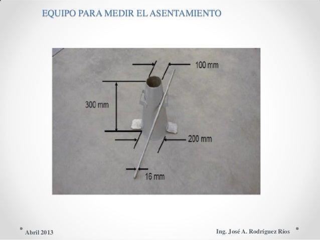 EQUIPO PARA MEDIR EL ASENTAMIENTO Ing. José A. Rodríguez RíosAbril 2013