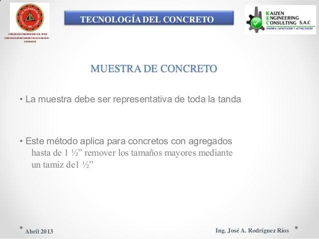 TECNOLOGÍA DEL CONCRETO COLEGIO DE INGENIEROS DEL PERÚ CONSEJO DEPARTAMENTAL DE ANCASH - CHIMBOTE MUESTRA DE CONCRETO • La...