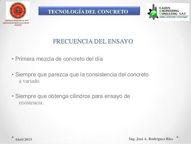 TECNOLOGÍA DEL CONCRETO COLEGIO DE INGENIEROS DEL PERÚ CONSEJO DEPARTAMENTAL DE ANCASH - CHIMBOTE FRECUENCIA DEL ENSAYO • ...