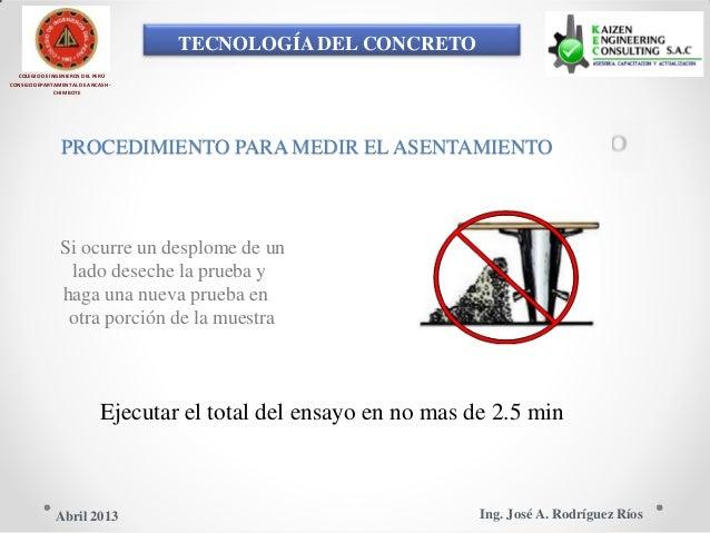 TECNOLOGÍA DEL CONCRETO COLEGIO DE INGENIEROS DEL PERÚ CONSEJO DEPARTAMENTAL DE ANCASH - CHIMBOTE PROCEDIMIENTO PARA MEDIR...