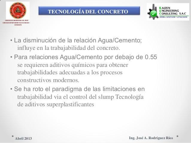 TECNOLOGÍA DEL CONCRETO COLEGIO DE INGENIEROS DEL PERÚ CONSEJO DEPARTAMENTAL DE ANCASH - CHIMBOTE • La disminución de la r...