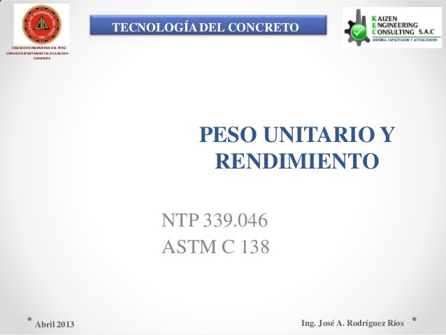 TECNOLOGÍA DEL CONCRETO COLEGIO DE INGENIEROS DEL PERÚ CONSEJO DEPARTAMENTAL DE ANCASH - CHIMBOTE PESO UNITARIO Y RENDIMIE...