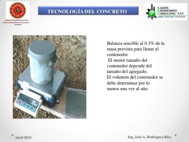 TECNOLOGÍA DEL CONCRETO COLEGIO DE INGENIEROS DEL PERÚ CONSEJO DEPARTAMENTAL DE ANCASH - CHIMBOTE Balanza sencible al 0.3%...