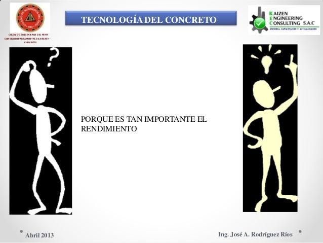 TECNOLOGÍA DEL CONCRETO COLEGIO DE INGENIEROS DEL PERÚ CONSEJO DEPARTAMENTAL DE ANCASH - CHIMBOTE PORQUE ES TAN IMPORTANTE...