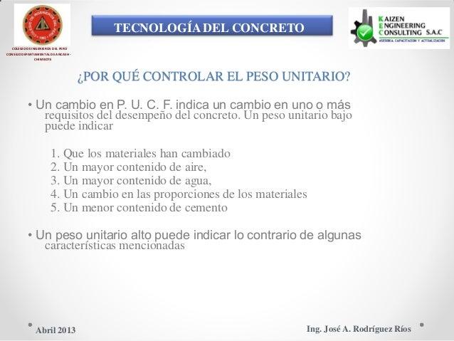 TECNOLOGÍA DEL CONCRETO COLEGIO DE INGENIEROS DEL PERÚ CONSEJO DEPARTAMENTAL DE ANCASH - CHIMBOTE ¿POR QUÉ CONTROLAR EL PE...