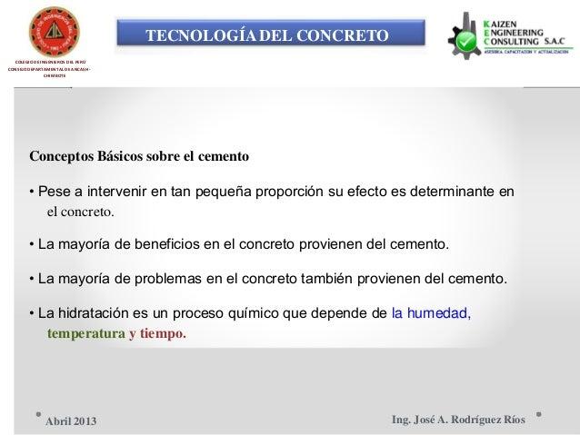 TECNOLOGÍA DEL CONCRETO COLEGIO DE INGENIEROS DEL PERÚ CONSEJO DEPARTAMENTAL DE ANCASH - CHIMBOTE Conceptos Básicos sobre ...