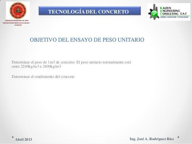 TECNOLOGÍA DEL CONCRETO COLEGIO DE INGENIEROS DEL PERÚ CONSEJO DEPARTAMENTAL DE ANCASH - CHIMBOTE OBJETIVO DEL ENSAYO DE P...