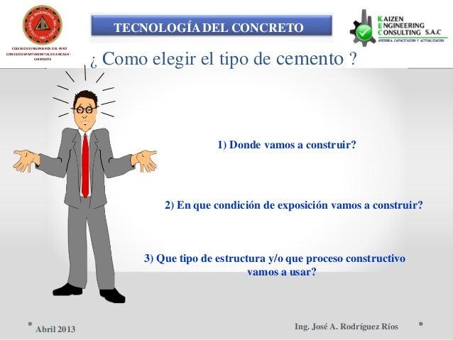 TECNOLOGÍA DEL CONCRETO COLEGIO DE INGENIEROS DEL PERÚ CONSEJO DEPARTAMENTAL DE ANCASH - ¿ Como elegir el tipo de cemento ...