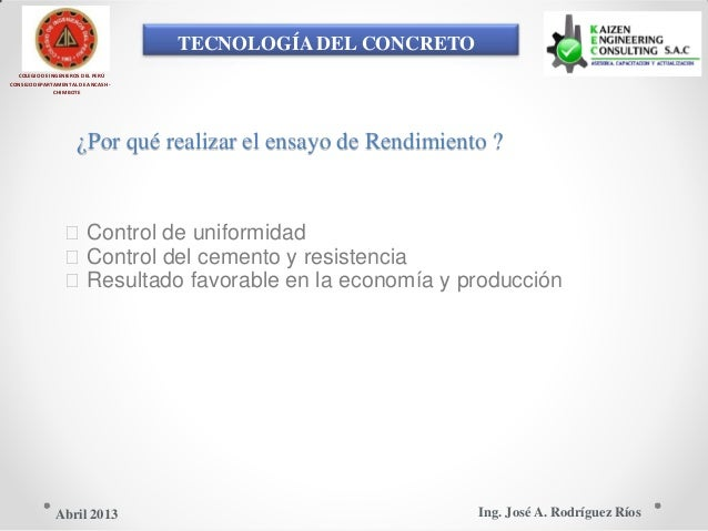 TECNOLOGÍA DEL CONCRETO COLEGIO DE INGENIEROS DEL PERÚ CONSEJO DEPARTAMENTAL DE ANCASH - CHIMBOTE ¿Por qué realizar el ens...