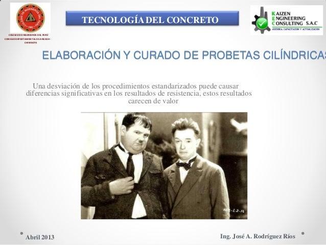 TECNOLOGÍA DEL CONCRETO COLEGIO DE INGENIEROS DEL PERÚ CONSEJO DEPARTAMENTAL DE ANCASH - CHIMBOTE ELABORACIÓN Y CURADO DE ...