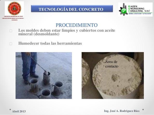 TECNOLOGÍA DEL CONCRETO COLEGIO DE INGENIEROS DEL PERÚ CONSEJO DEPARTAMENTAL DE ANCASH - CHIMBOTE PROCEDIMIENTO  Los mold...