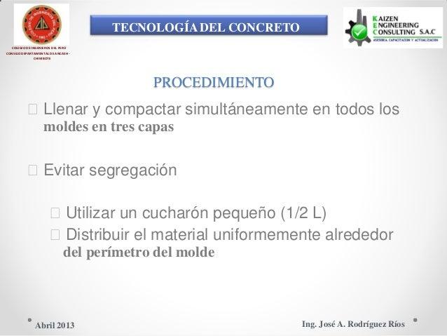 TECNOLOGÍA DEL CONCRETO COLEGIO DE INGENIEROS DEL PERÚ CONSEJO DEPARTAMENTAL DE ANCASH - CHIMBOTE PROCEDIMIENTO Llenar y ...