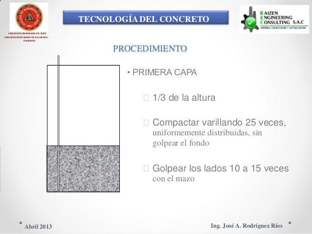TECNOLOGÍA DEL CONCRETO COLEGIO DE INGENIEROS DEL PERÚ CONSEJO DEPARTAMENTAL DE ANCASH - CHIMBOTE PROCEDIMIENTO • PRIMERA ...