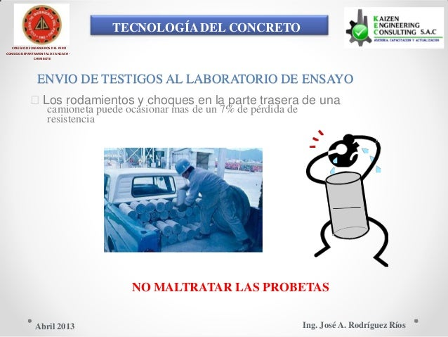 TECNOLOGÍA DEL CONCRETO COLEGIO DE INGENIEROS DEL PERÚ CONSEJO DEPARTAMENTAL DE ANCASH - CHIMBOTE ENVIO DE TESTIGOS AL LAB...